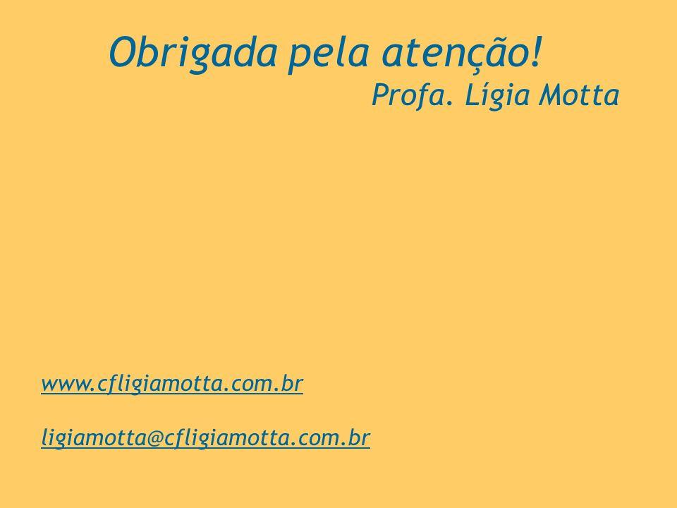 Obrigada pela atenção! Profa. Lígia Motta www.cfligiamotta.com.br ligiamotta@cfligiamotta.com.br