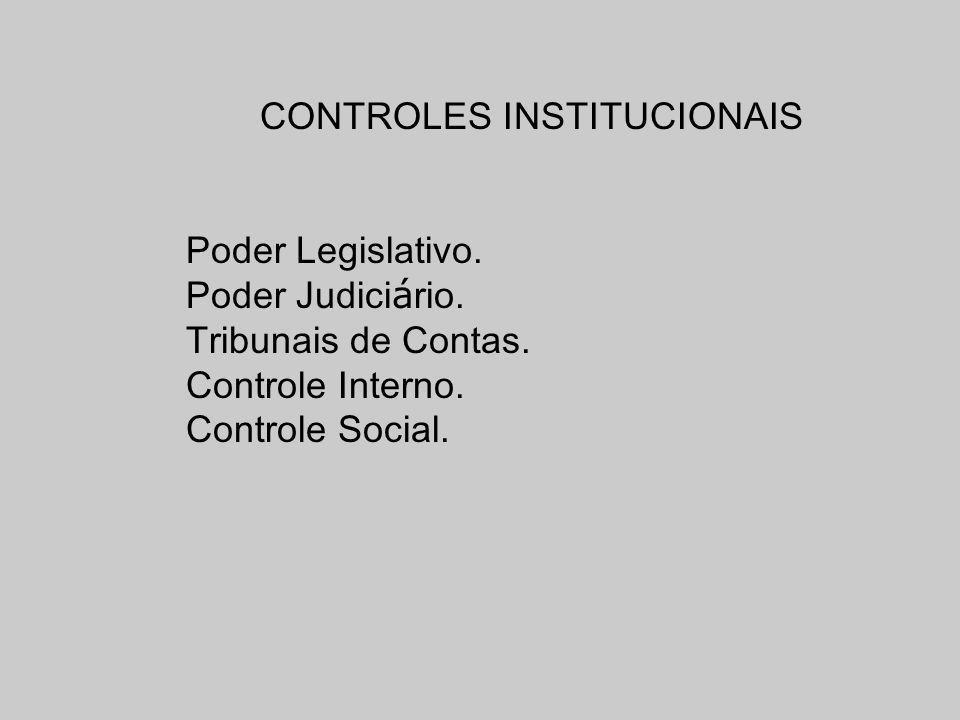 CONTROLES INSTITUCIONAIS Poder Legislativo. Poder Judici á rio. Tribunais de Contas. Controle Interno. Controle Social.
