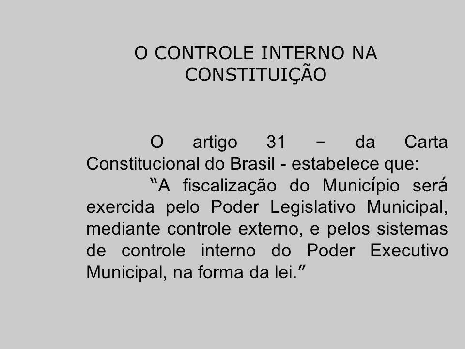 O artigo 31 – da Carta Constitucional do Brasil - estabelece que: A fiscaliza ç ão do Munic í pio ser á exercida pelo Poder Legislativo Municipal, med