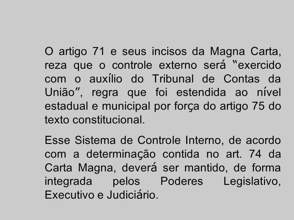O artigo 71 e seus incisos da Magna Carta, reza que o controle externo ser á exercido com o aux í lio do Tribunal de Contas da União, regra que foi es