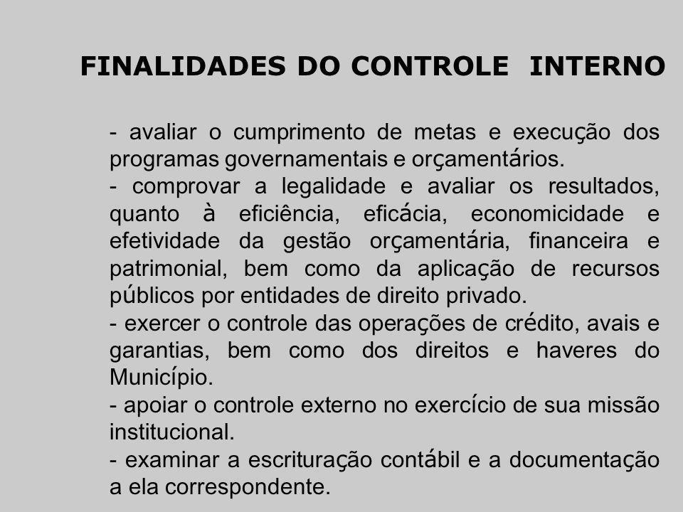 FINALIDADES DO CONTROLE INTERNO - avaliar o cumprimento de metas e execu ç ão dos programas governamentais e or ç ament á rios. - comprovar a legalida