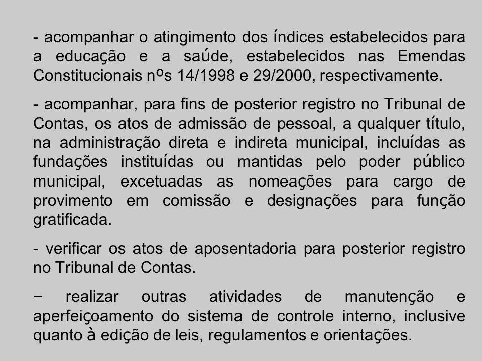 - acompanhar o atingimento dos í ndices estabelecidos para a educa ç ão e a sa ú de, estabelecidos nas Emendas Constitucionais n º s 14/1998 e 29/2000