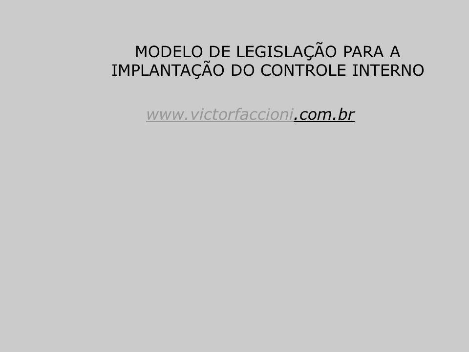 MODELO DE LEGISLAÇÃO PARA A IMPLANTAÇÃO DO CONTROLE INTERNO www.victorfaccioniwww.victorfaccioni.com.br
