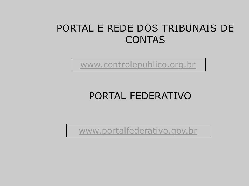 PORTAL E REDE DOS TRIBUNAIS DE CONTAS www.controlepublico.org.br PORTAL FEDERATIVO www.portalfederativo.gov.br