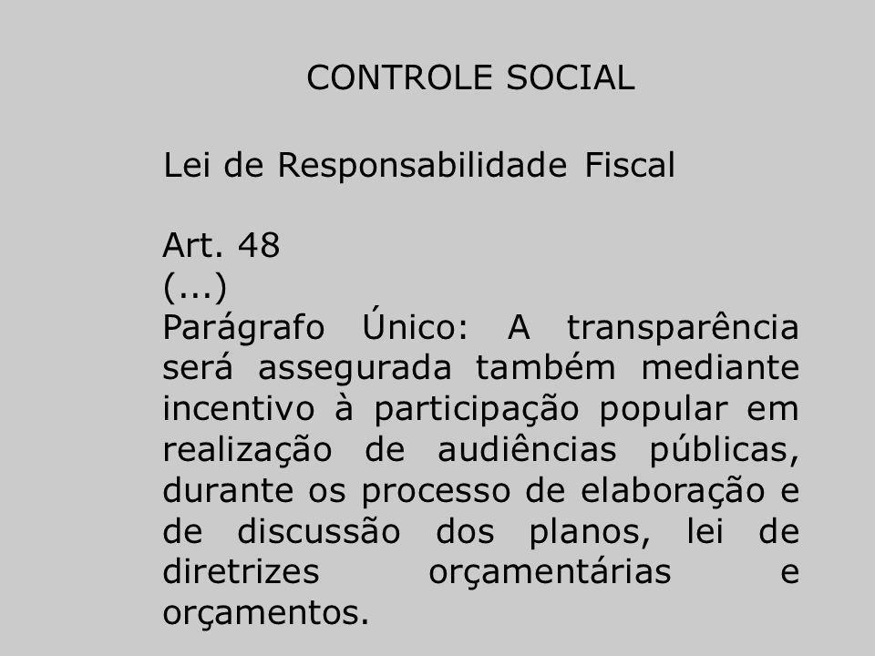 CONTROLE SOCIAL Lei de Responsabilidade Fiscal Art. 48 (...) Parágrafo Único: A transparência será assegurada também mediante incentivo à participação