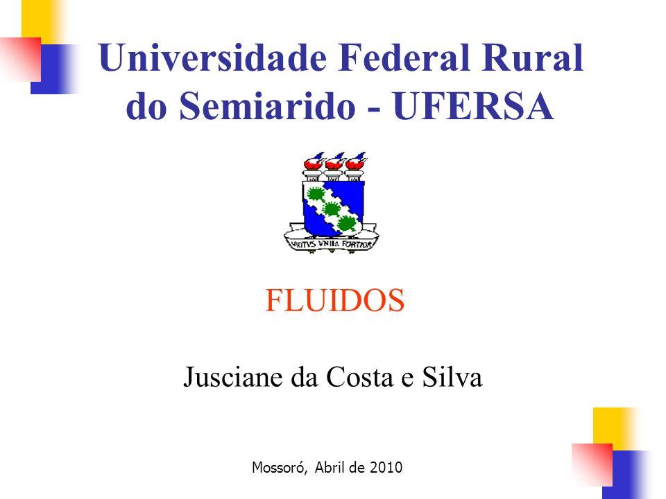 FLUIDOS Jusciane da Costa e Silva Mossoró, Abril de 2010 Universidade Federal Rural do Semiarido - UFERSA