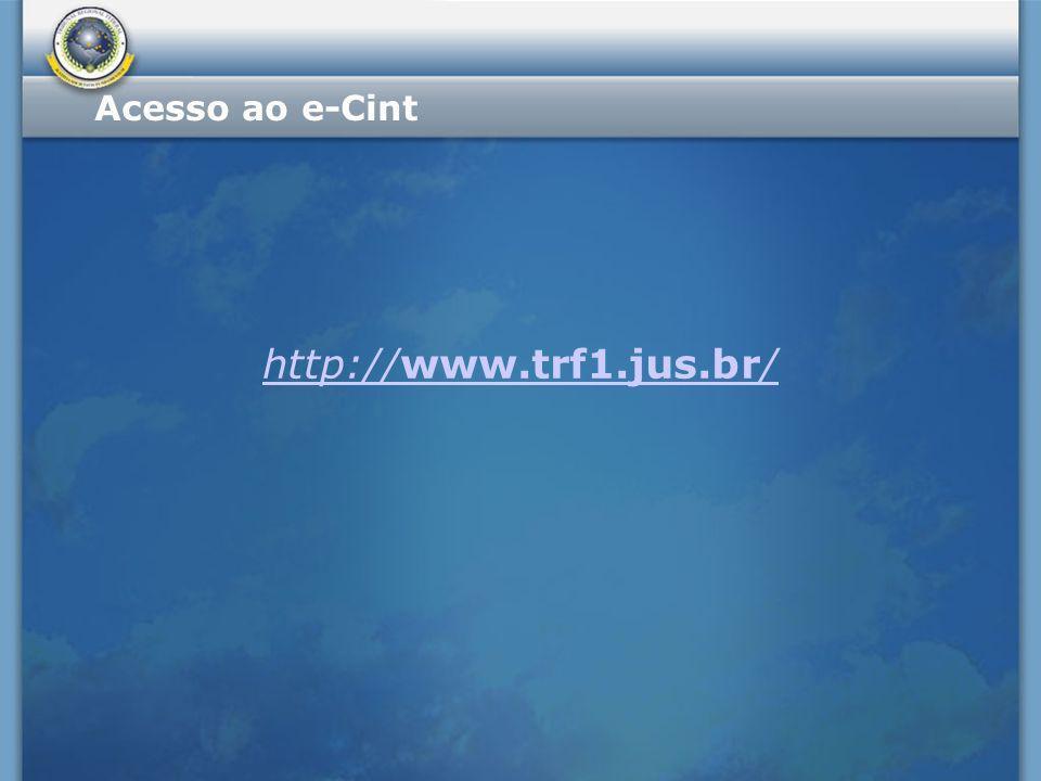 Acesso ao e-Cint http://www.trf1.jus.br/