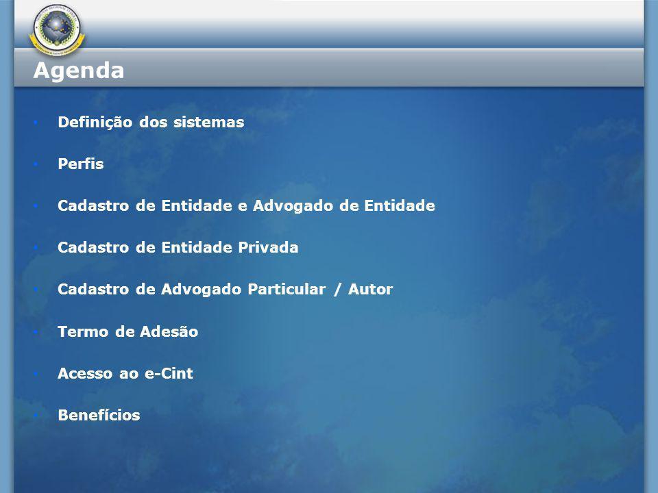 Agenda Definição dos sistemas Perfis Cadastro de Entidade e Advogado de Entidade Cadastro de Entidade Privada Cadastro de Advogado Particular / Autor