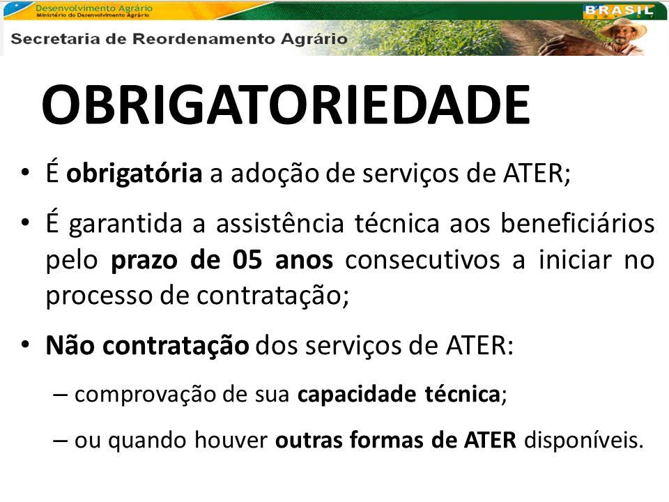 OBRIGATORIEDADE É obrigatória a adoção de serviços de ATER; É garantida a assistência técnica aos beneficiários pelo prazo de 05 anos consecutivos a i