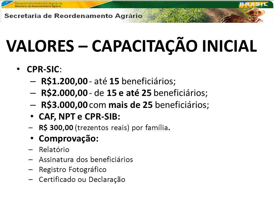 VALORES – CAPACITAÇÃO INICIAL CPR-SIC: – R$1.200,00 - até 15 beneficiários; – R$2.000,00 - de 15 e até 25 beneficiários; – R$3.000,00 com mais de 25 b