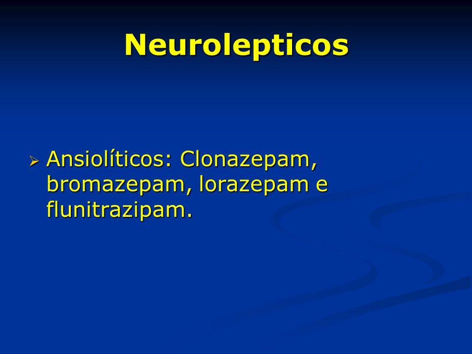 Neurolepticos Ansiolíticos: Clonazepam, bromazepam, lorazepam e flunitrazipam. Ansiolíticos: Clonazepam, bromazepam, lorazepam e flunitrazipam.
