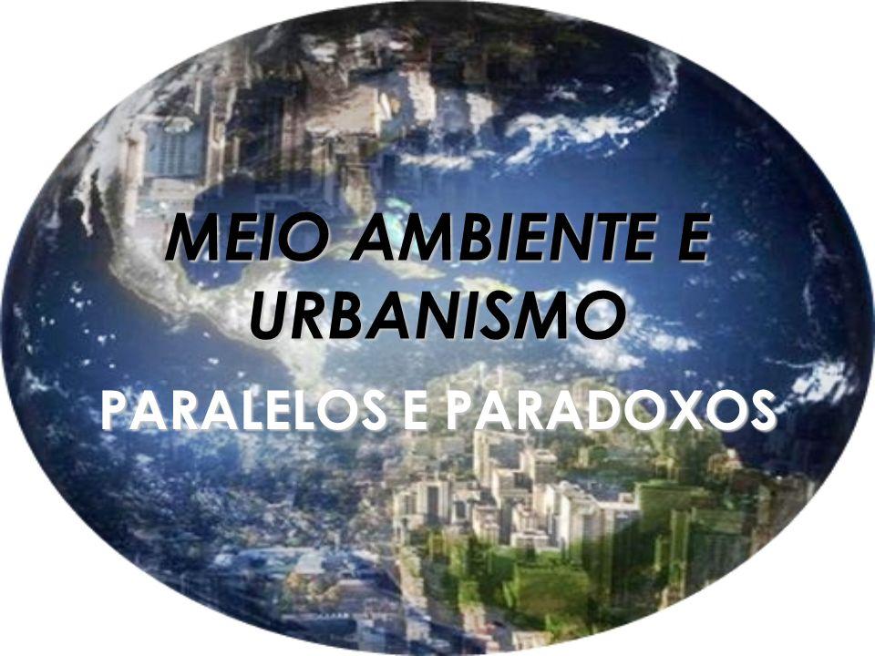 MEIO AMBIENTE E URBANISMO PARALELOS E PARADOXOS