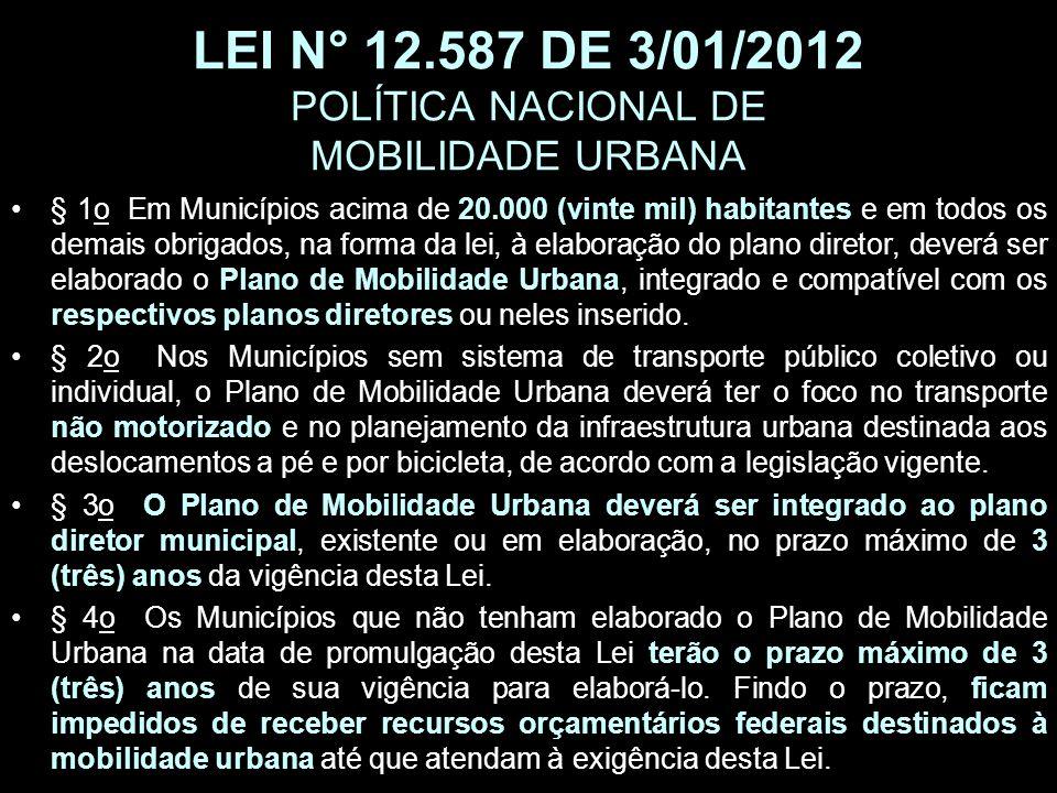 LEI N° 12.587 DE 3/01/2012 POLÍTICA NACIONAL DE MOBILIDADE URBANA § 1o Em Municípios acima de 20.000 (vinte mil) habitantes e em todos os demais obrig