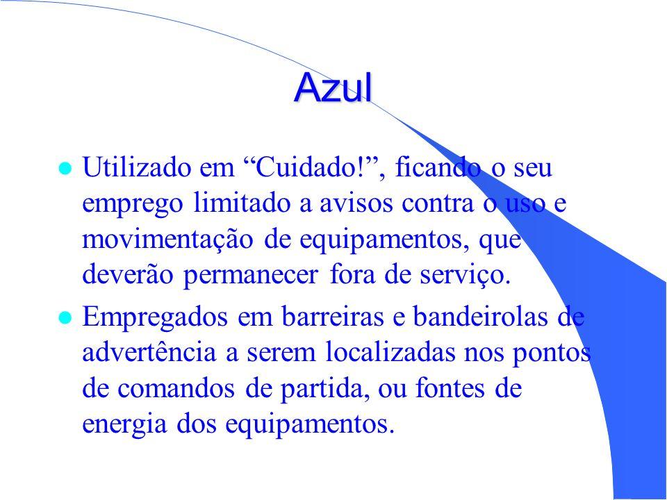 Azul l Utilizado em Cuidado!, ficando o seu emprego limitado a avisos contra o uso e movimentação de equipamentos, que deverão permanecer fora de serv