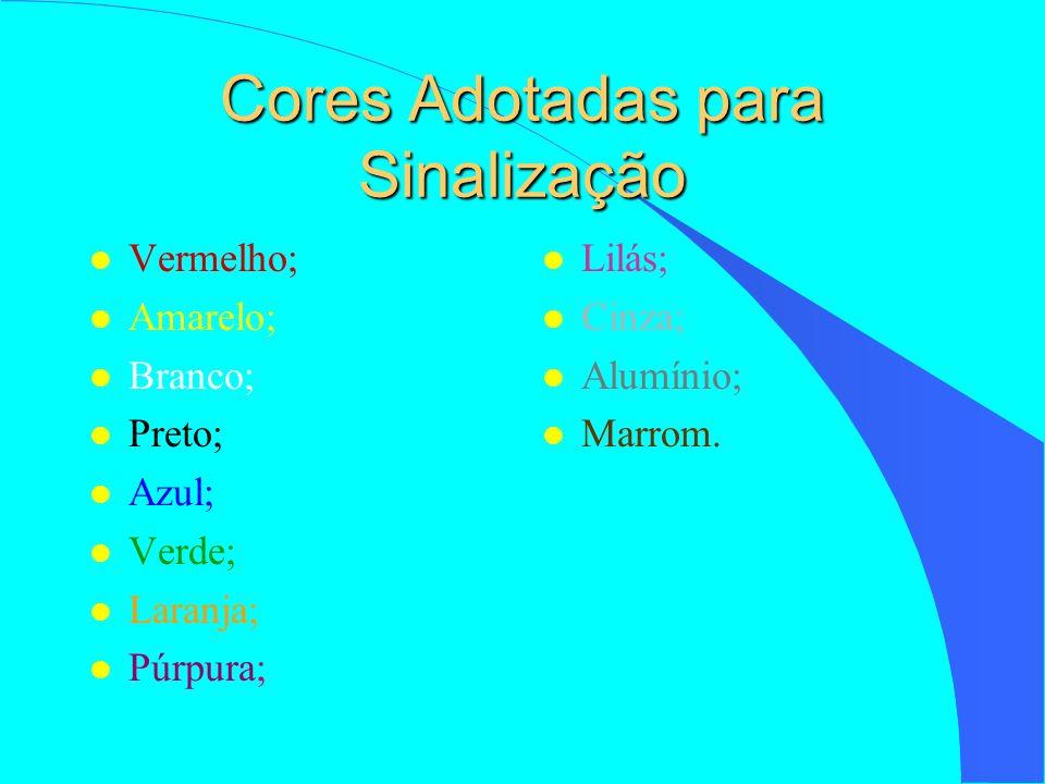 Cores Adotadas para Sinalização l Vermelho; l Amarelo; l Branco; l Preto; l Azul; l Verde; l Laranja; l Púrpura; l Lilás; l Cinza; l Alumínio; l Marro