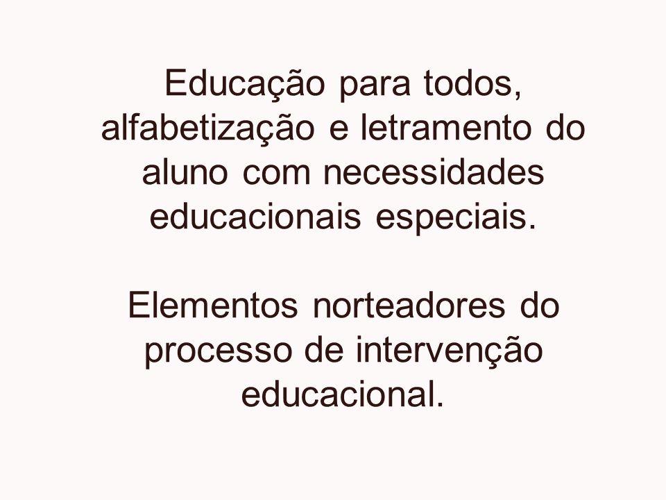 Educação para todos, alfabetização e letramento do aluno com necessidades educacionais especiais. Elementos norteadores do processo de intervenção edu