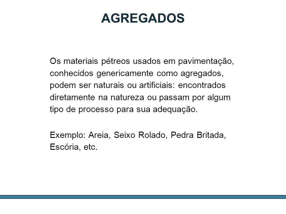 ESTUDOS DE AGREGADOS / 4 Os materiais pétreos usados em pavimentação, conhecidos genericamente como agregados, podem ser naturais ou artificiais: enco