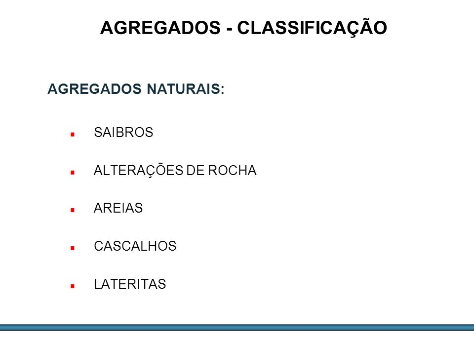ESTUDOS DE AGREGADOS / 6 SAIBROS ALTERAÇÕES DE ROCHA AREIAS CASCALHOS LATERITAS AGREGADOS - CLASSIFICAÇÃO AGREGADOS NATURAIS: Aplicados da maneira com
