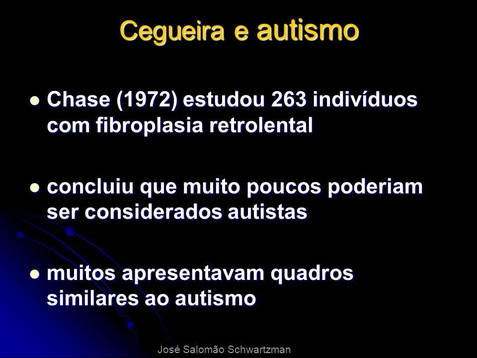 Cegueira e autismo Chase (1972) estudou 263 indivíduos com fibroplasia retrolental Chase (1972) estudou 263 indivíduos com fibroplasia retrolental con