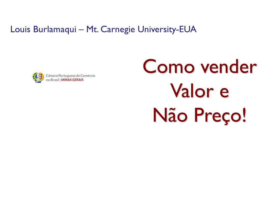 ISO-404-PD-EV-0796-V2.0 Como vender Valor e Não Preço! Louis Burlamaqui – Mt. Carnegie University-EUA