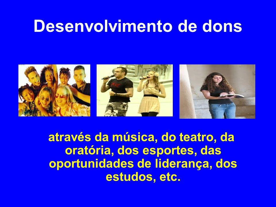 Desenvolvimento de dons através da música, do teatro, da oratória, dos esportes, das oportunidades de liderança, dos estudos, etc.