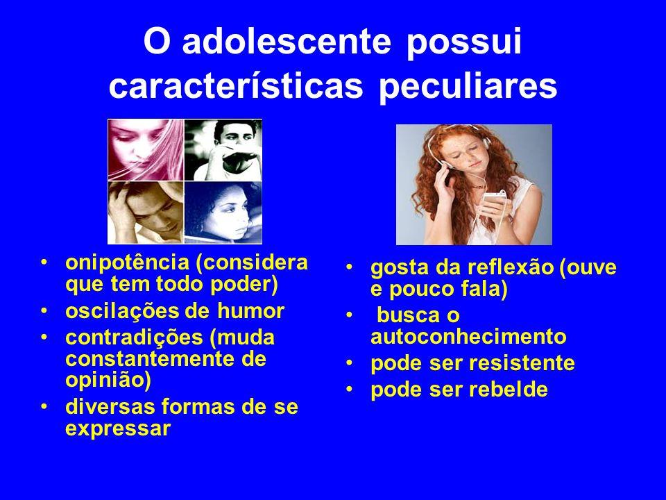 O adolescente possui características peculiares onipotência (considera que tem todo poder) oscilações de humor contradições (muda constantemente de op