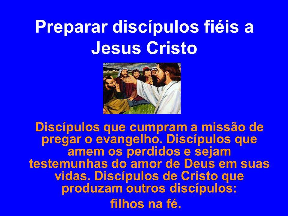 Preparar discípulos fiéis a Jesus Cristo Discípulos que cumpram a missão de pregar o evangelho. Discípulos que amem os perdidos e sejam testemunhas do