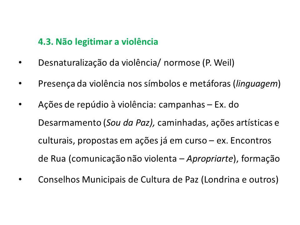 4.3. Não legitimar a violência Desnaturalização da violência/ normose (P. Weil) Presença da violência nos símbolos e metáforas (linguagem) Ações de re