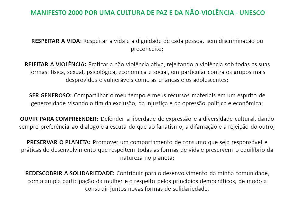 MANIFESTO 2000 POR UMA CULTURA DE PAZ E DA NÃO-VIOLÊNCIA - UNESCO RESPEITAR A VIDA: Respeitar a vida e a dignidade de cada pessoa, sem discriminação o