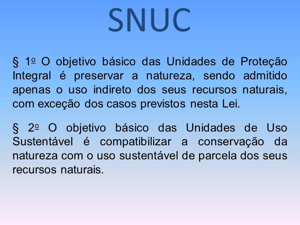 § 1 o O objetivo básico das Unidades de Proteção Integral é preservar a natureza, sendo admitido apenas o uso indireto dos seus recursos naturais, com