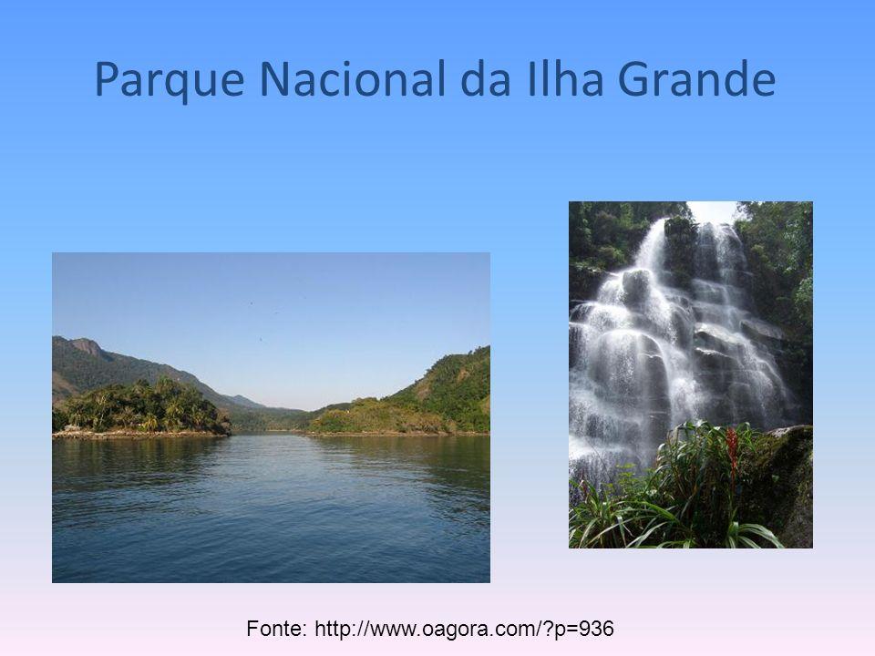 Fonte: http://www.oagora.com/?p=936 Parque Nacional da Ilha Grande