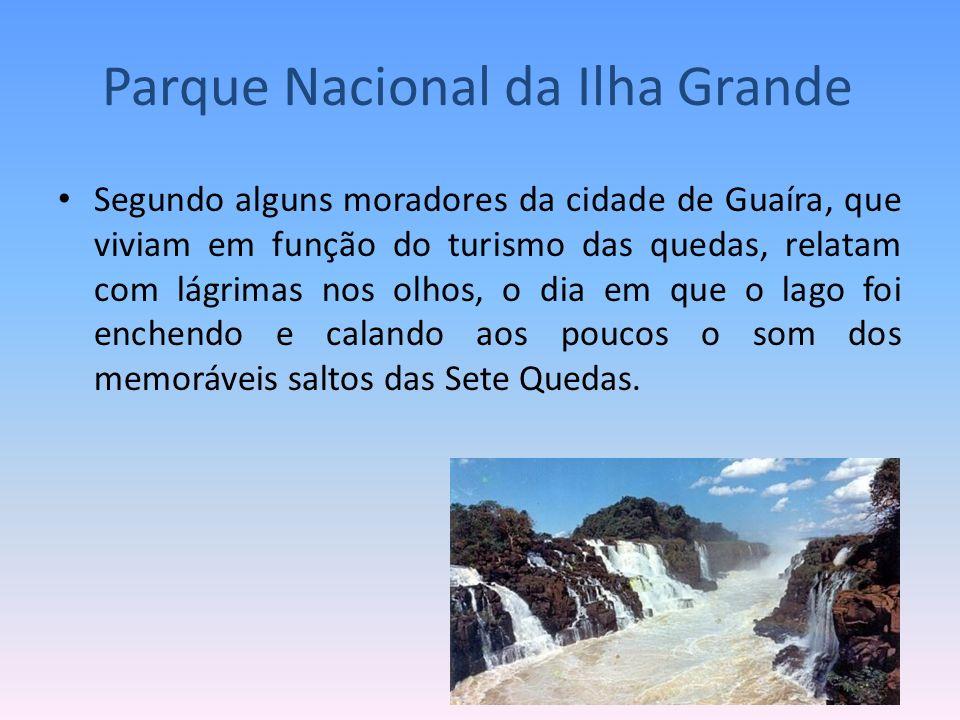 Segundo alguns moradores da cidade de Guaíra, que viviam em função do turismo das quedas, relatam com lágrimas nos olhos, o dia em que o lago foi ench