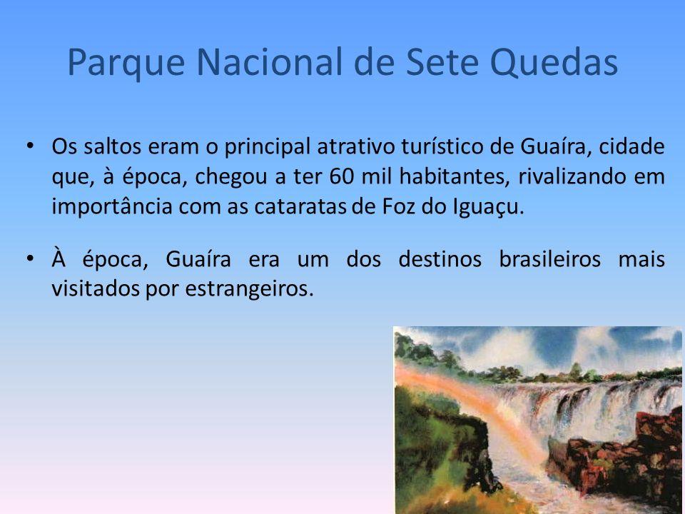 Os saltos eram o principal atrativo turístico de Guaíra, cidade que, à época, chegou a ter 60 mil habitantes, rivalizando em importância com as catara