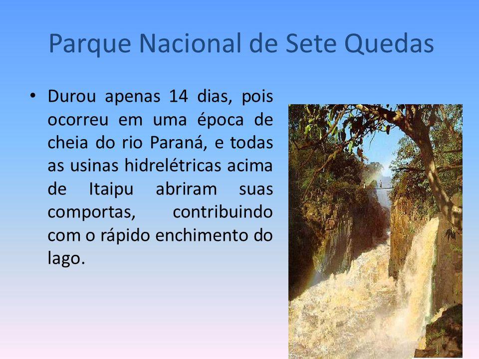 Durou apenas 14 dias, pois ocorreu em uma época de cheia do rio Paraná, e todas as usinas hidrelétricas acima de Itaipu abriram suas comportas, contri