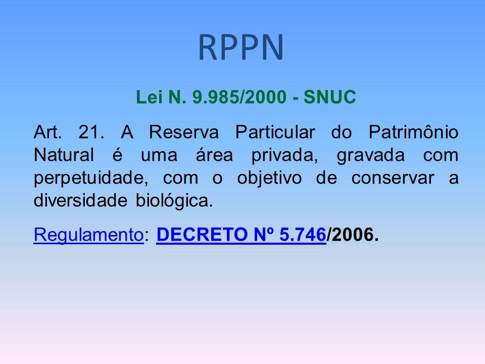 RPPN Lei N. 9.985/2000 - SNUC Art. 21. A Reserva Particular do Patrimônio Natural é uma área privada, gravada com perpetuidade, com o objetivo de cons