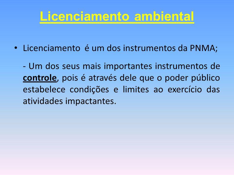 Licenciamento é um dos instrumentos da PNMA; - Um dos seus mais importantes instrumentos de controle, pois é através dele que o poder público estabele