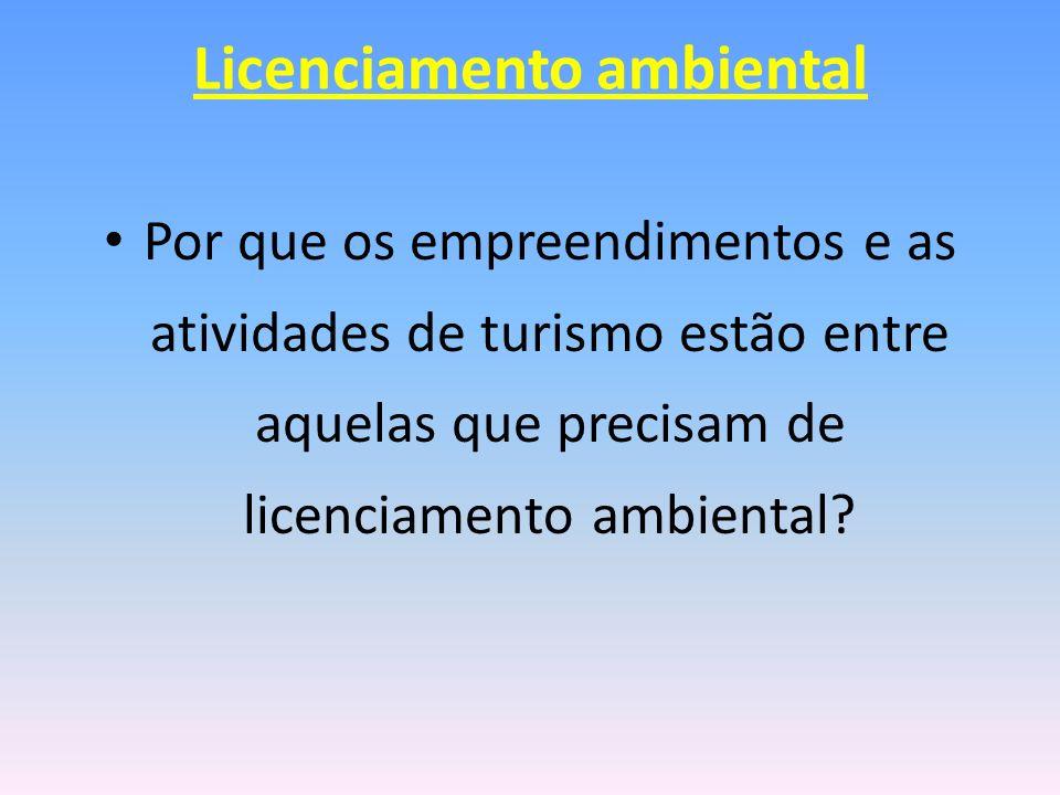 Licenciamento ambiental Por que os empreendimentos e as atividades de turismo estão entre aquelas que precisam de licenciamento ambiental?
