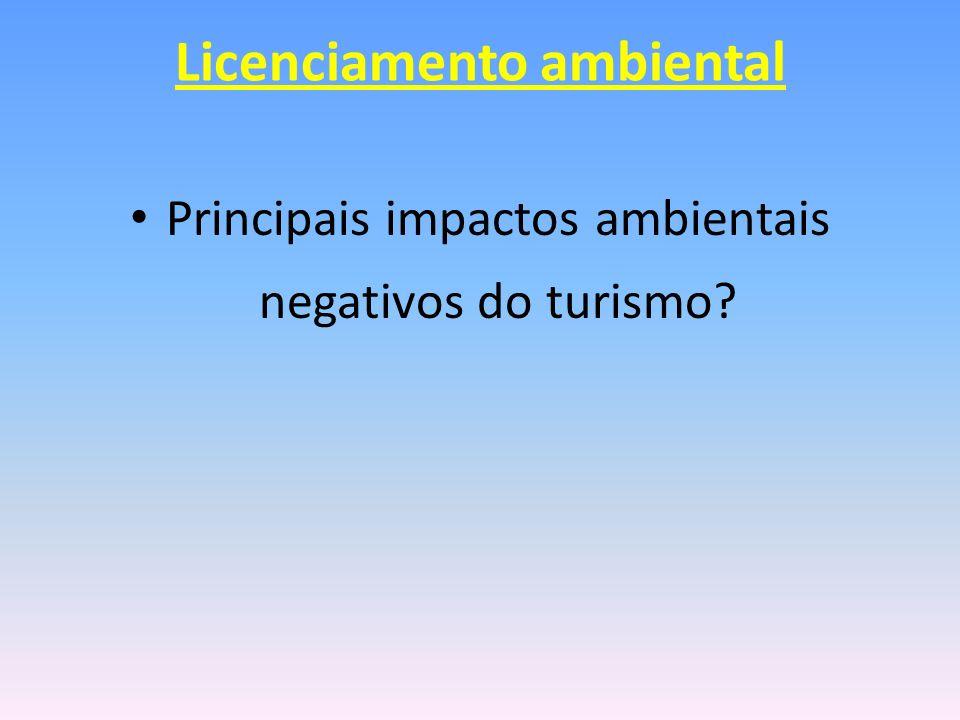 Licenciamento ambiental Principais impactos ambientais negativos do turismo?