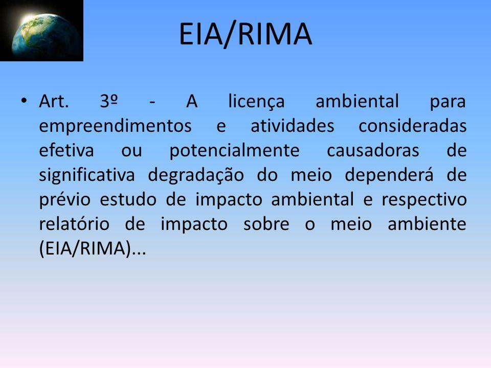 EIA/RIMA Art. 3º - A licença ambiental para empreendimentos e atividades consideradas efetiva ou potencialmente causadoras de significativa degradação