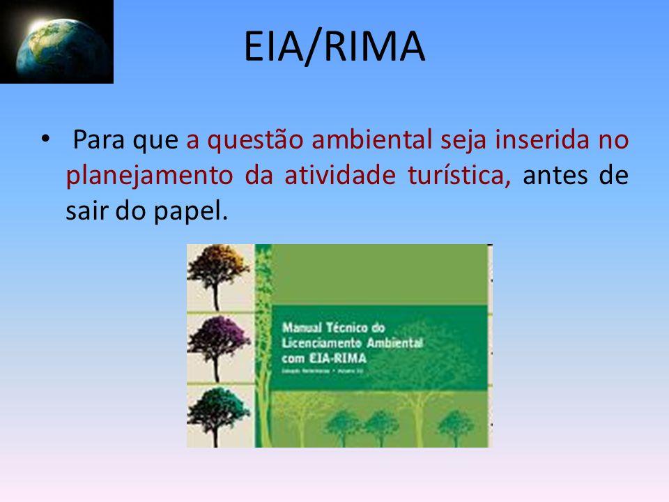 Para que a questão ambiental seja inserida no planejamento da atividade turística, antes de sair do papel. EIA/RIMA