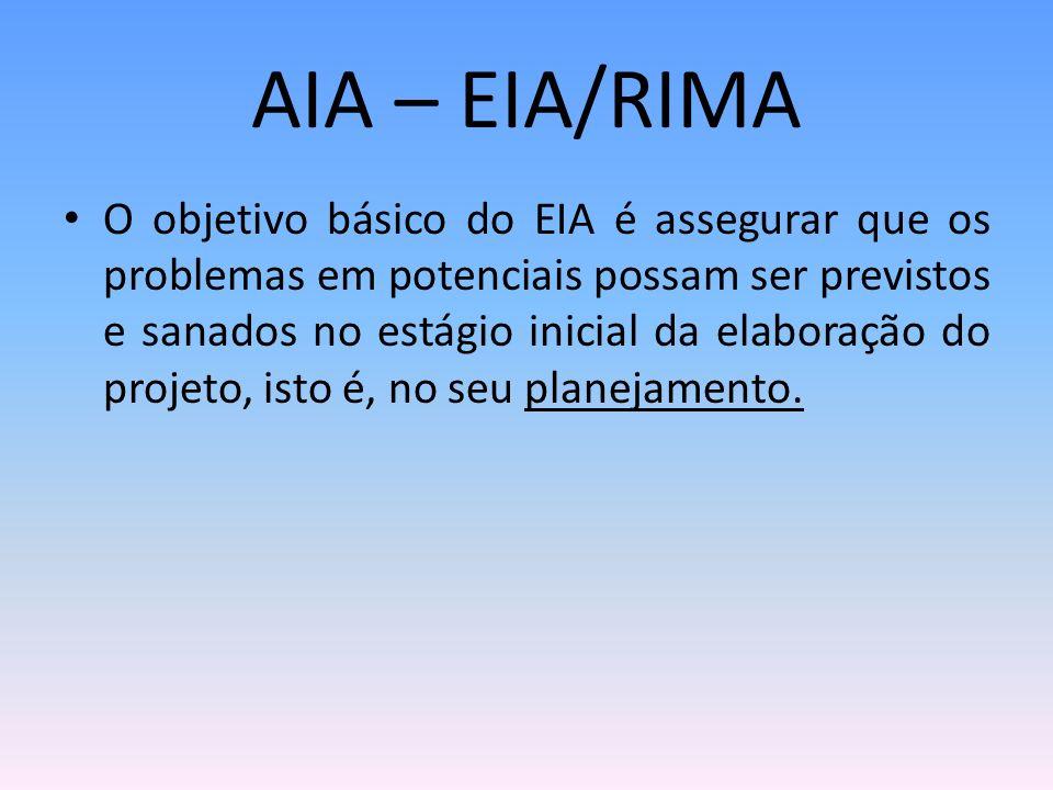 O objetivo básico do EIA é assegurar que os problemas em potenciais possam ser previstos e sanados no estágio inicial da elaboração do projeto, isto é