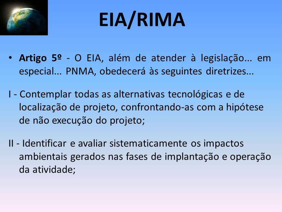 Artigo 5º - O EIA, além de atender à legislação... em especial... PNMA, obedecerá às seguintes diretrizes... I - Contemplar todas as alternativas tecn