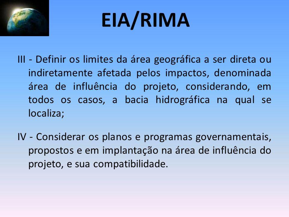 III - Definir os limites da área geográfica a ser direta ou indiretamente afetada pelos impactos, denominada área de influência do projeto, consideran