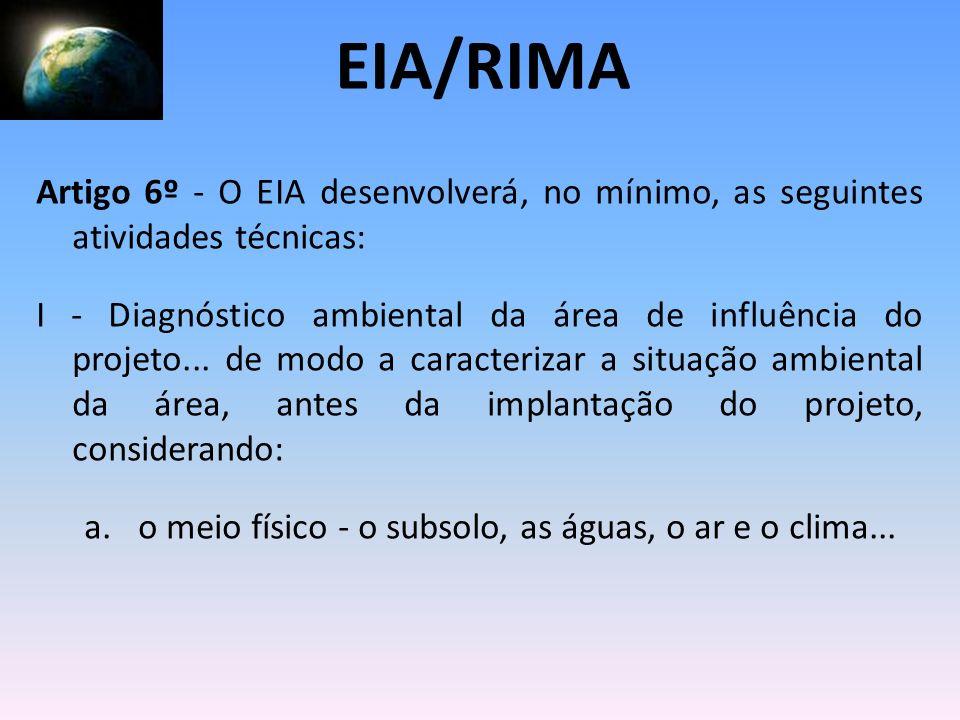 Artigo 6º - O EIA desenvolverá, no mínimo, as seguintes atividades técnicas: I - Diagnóstico ambiental da área de influência do projeto... de modo a c