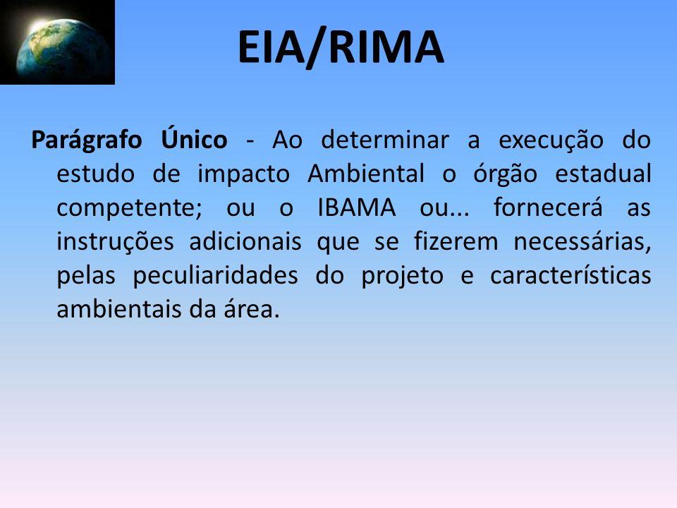 Parágrafo Único - Ao determinar a execução do estudo de impacto Ambiental o órgão estadual competente; ou o IBAMA ou... fornecerá as instruções adicio