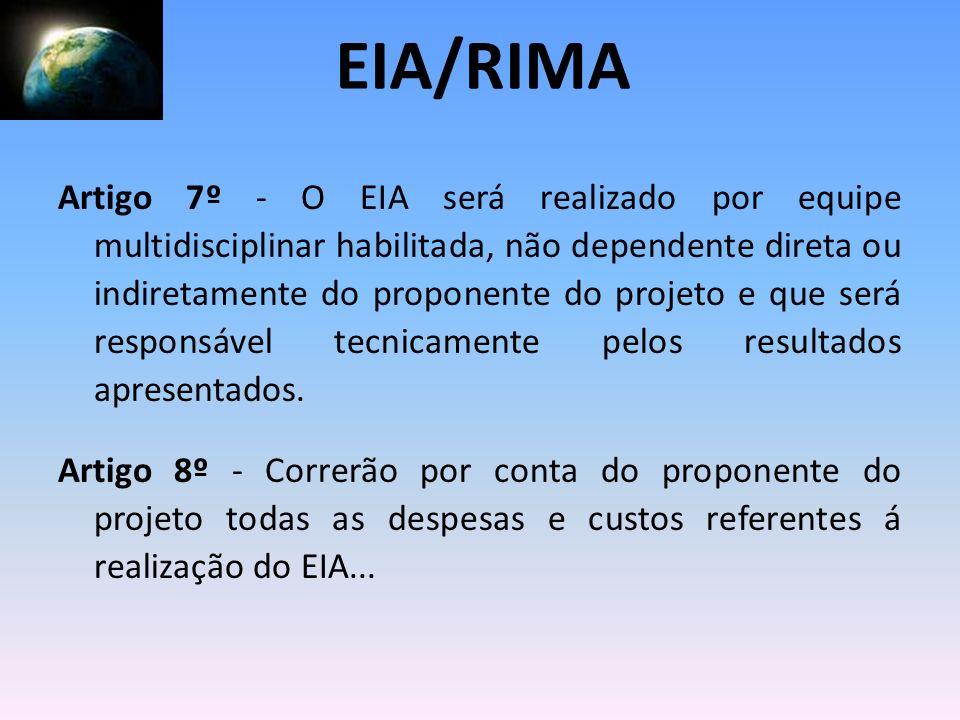 Artigo 7º - O EIA será realizado por equipe multidisciplinar habilitada, não dependente direta ou indiretamente do proponente do projeto e que será re