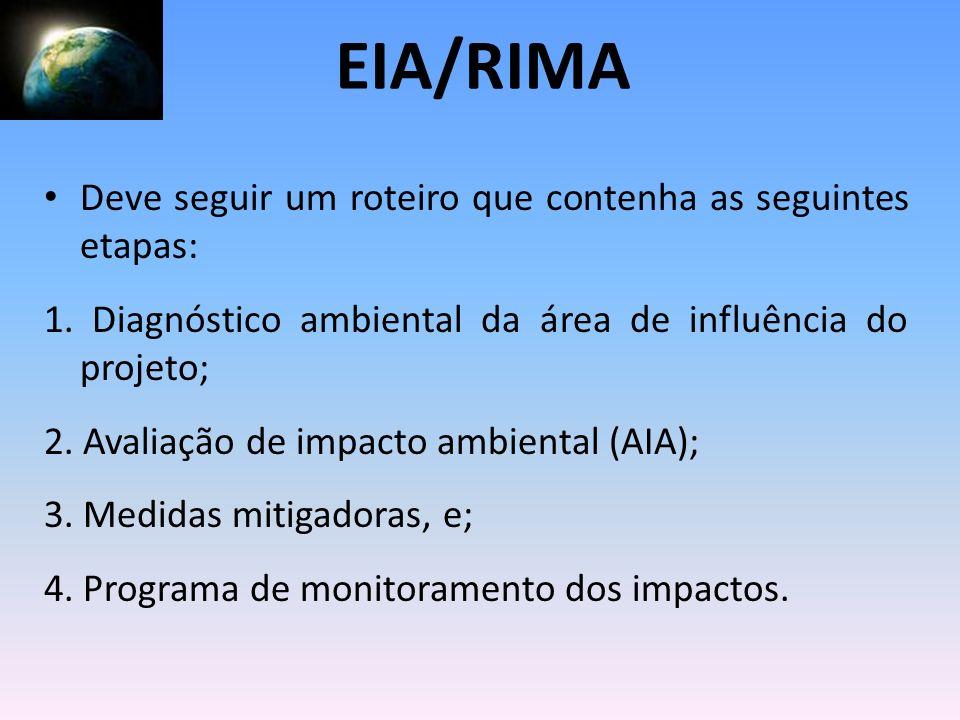 Deve seguir um roteiro que contenha as seguintes etapas: 1. Diagnóstico ambiental da área de influência do projeto; 2. Avaliação de impacto ambiental