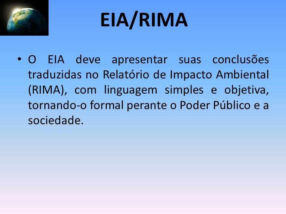 O EIA deve apresentar suas conclusões traduzidas no Relatório de Impacto Ambiental (RIMA), com linguagem simples e objetiva, tornando-o formal perante