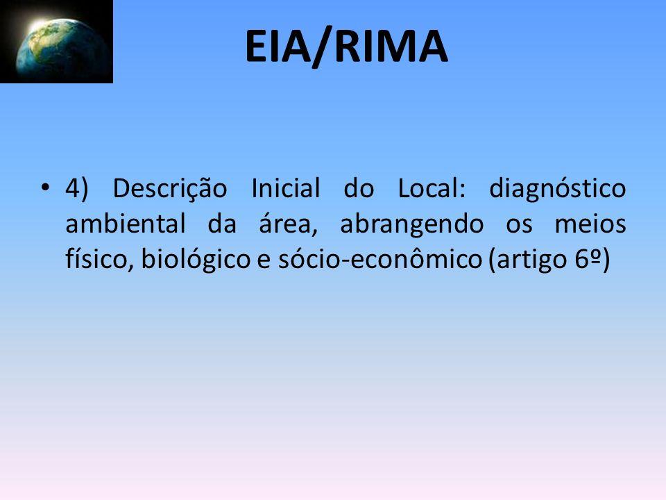 4) Descrição Inicial do Local: diagnóstico ambiental da área, abrangendo os meios físico, biológico e sócio-econômico (artigo 6º) EIA/RIMA