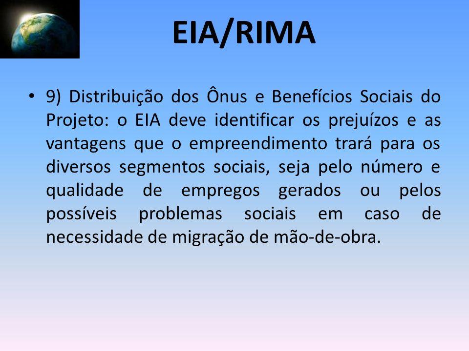 9) Distribuição dos Ônus e Benefícios Sociais do Projeto: o EIA deve identificar os prejuízos e as vantagens que o empreendimento trará para os divers